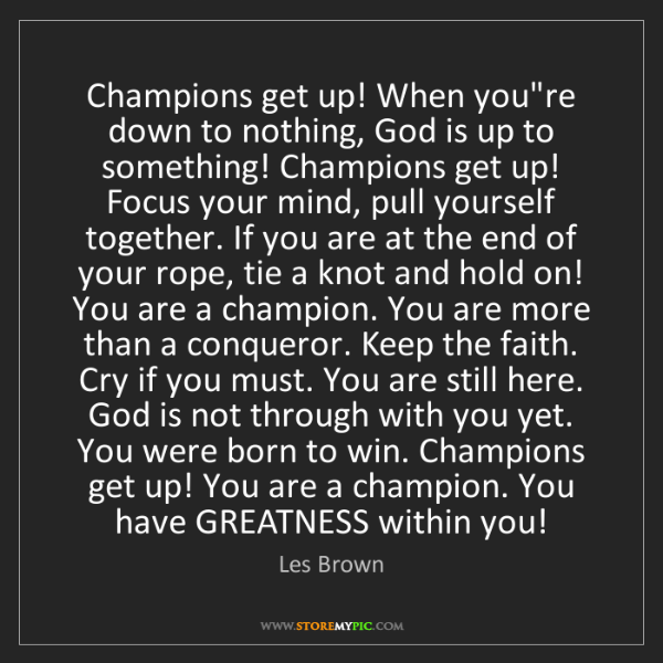 Les Brown: Champions get up! When you're down to nothing, God is...