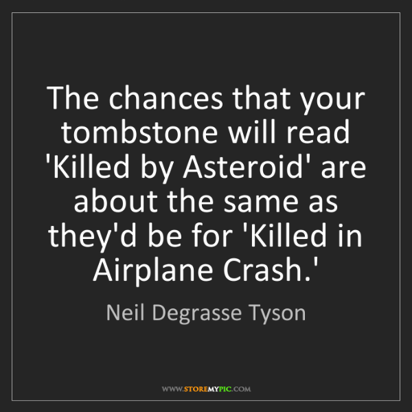 Neil Degrasse Tyson: The chances that your tombstone will read 'Killed by...
