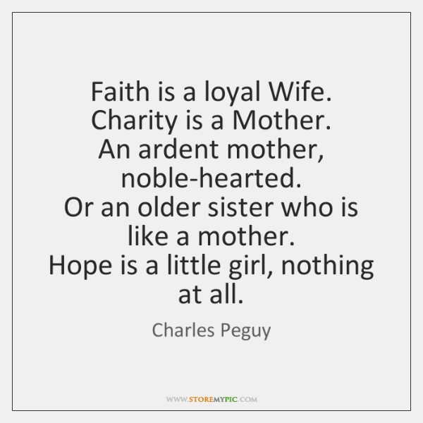 Faith Is A Loyal Wife Charity Is A Mother An Ardent Mother