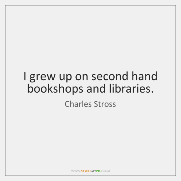 I grew up on second hand bookshops and libraries.