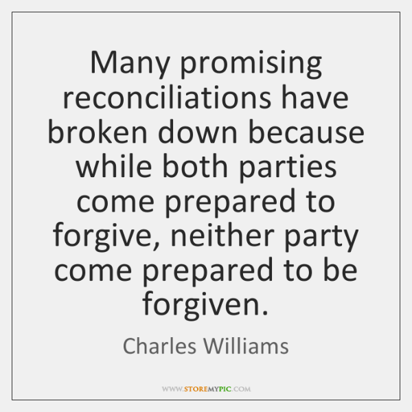 Many promising reconciliations have broken down because while both parties come prepared ...