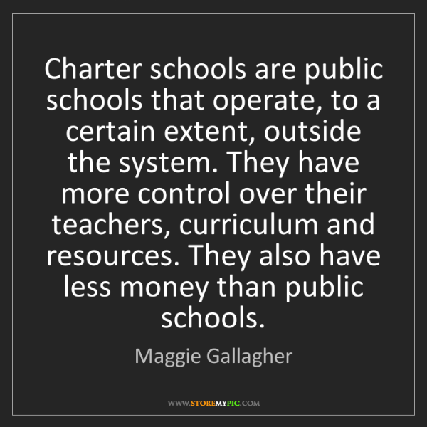 Maggie Gallagher: Charter schools are public schools that operate, to a...