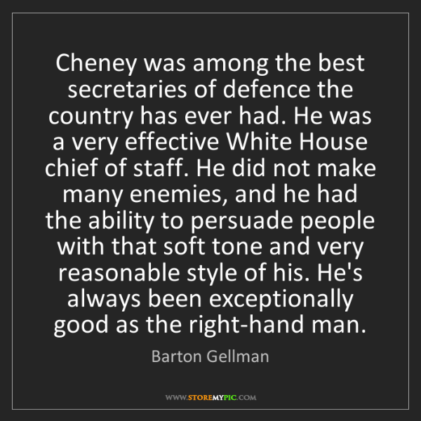 Barton Gellman: Cheney was among the best secretaries of defence the...