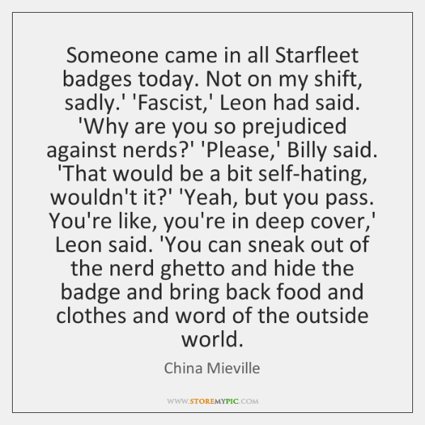 Someone came in all Starfleet badges today. Not on my shift, sadly....