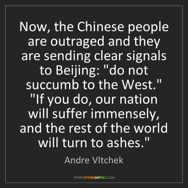 Andre Vltchek: Now, the Chinese people are outraged and they are sending...