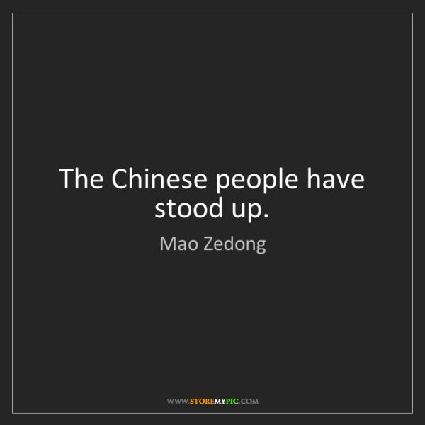 Mao Zedong: The Chinese people have stood up.
