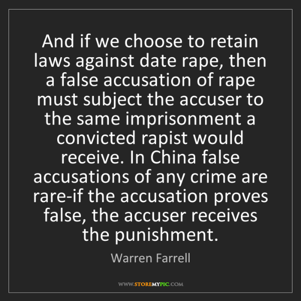 Warren Farrell: And if we choose to retain laws against date rape, then...