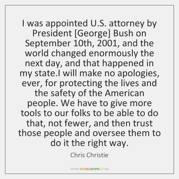 I was appointed U.S. attorney by President [George] Bush on September 10...
