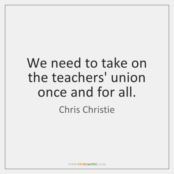 We need to take on the teachers' union once and for all.