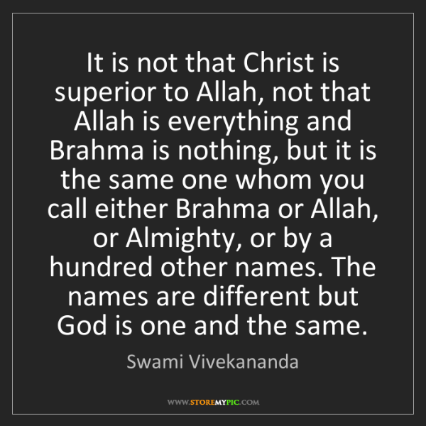 Swami Vivekananda: It is not that Christ is superior to Allah, not that...