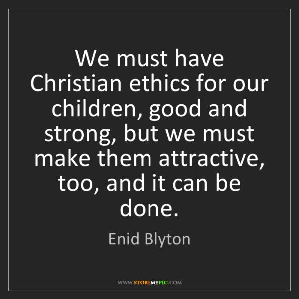 Enid Blyton: We must have Christian ethics for our children, good...