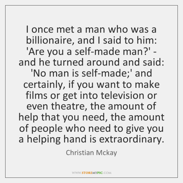 I once met a man who was a billionaire, and I said ...