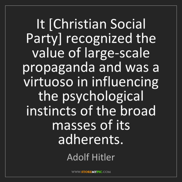 Adolf Hitler: It [Christian Social Party] recognized the value of large-scale...