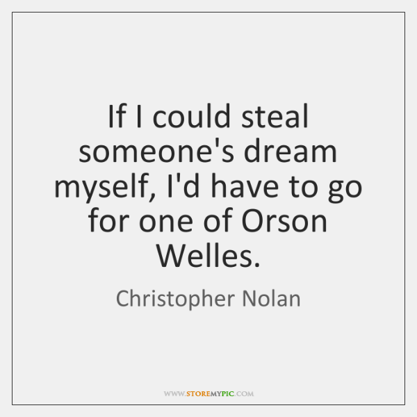 If I could steal someone's dream myself, I'd have to go for ...