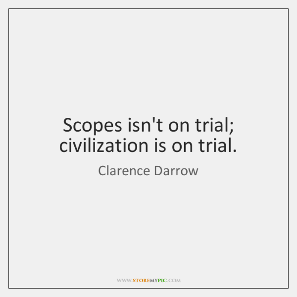 Scopes isn't on trial; civilization is on trial.