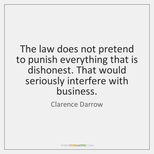 The law does not pretend to punish everything that is dishonest. That ...