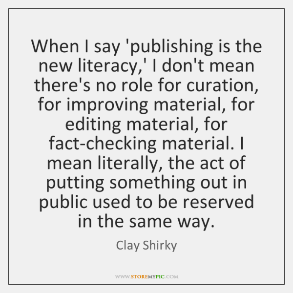 When I say 'publishing is the new literacy,' I don't mean ...