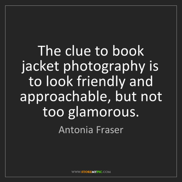 Antonia Fraser: The clue to book jacket photography is to look friendly...