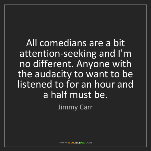 Jimmy Carr: All comedians are a bit attention-seeking and I'm no...