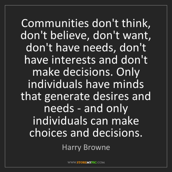 Harry Browne: Communities don't think, don't believe, don't want, don't...