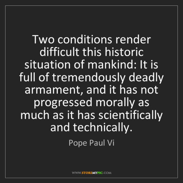 Pope Paul Vi: Two conditions render difficult this historic situation...