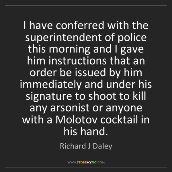 Richard J Daley: I have conferred with the superintendent of police this...