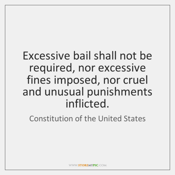 Excessive bail shall not be required, nor excessive fines imposed, nor cruel ...