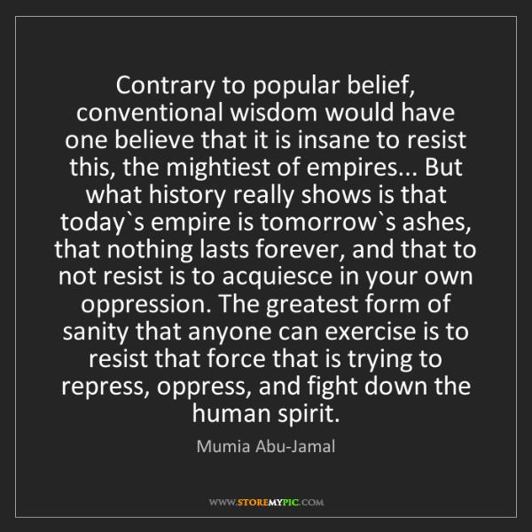 Mumia Abu-Jamal: Contrary to popular belief, conventional wisdom would...