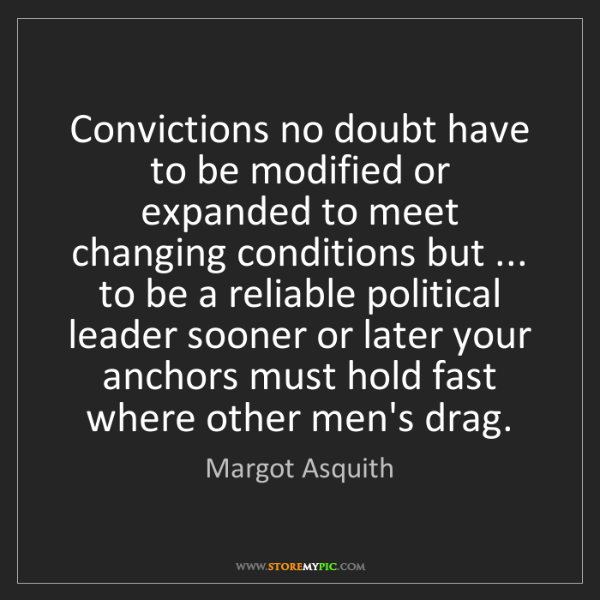 Margot Asquith: Convictions no doubt have to be modified or expanded...