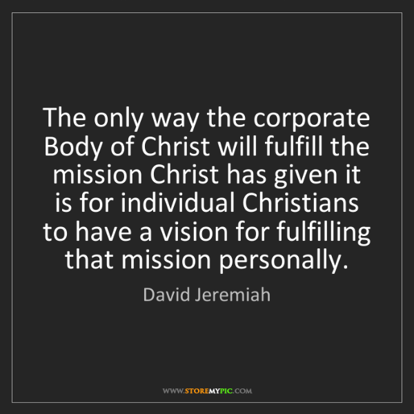 David Jeremiah: The only way the corporate Body of Christ will fulfill...