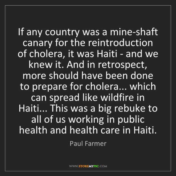 Paul Farmer: If any country was a mine-shaft canary for the reintroduction...