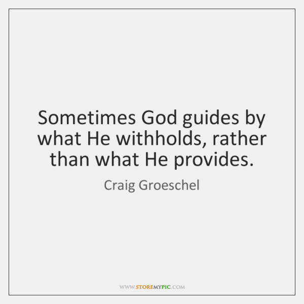 Sometimes God guides by what He withholds, rather than what He provides.