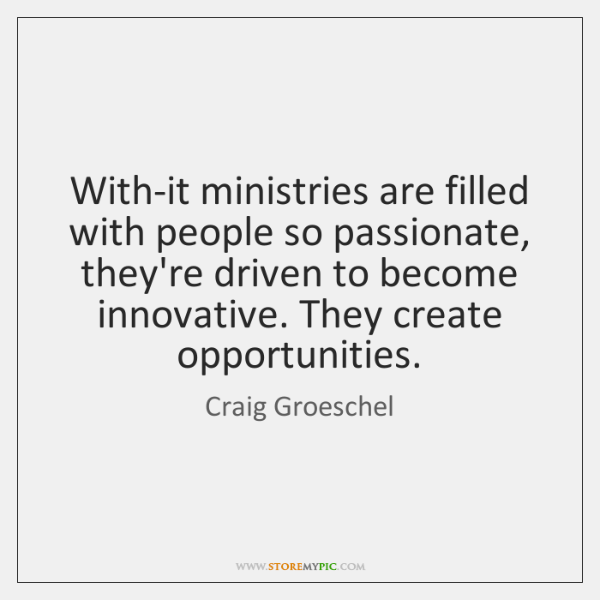 With-it ministries are filled with people so passionate, they're driven to become ...