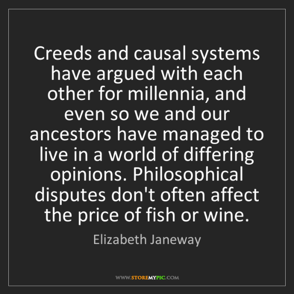 Elizabeth Janeway: Creeds and causal systems have argued with each other...