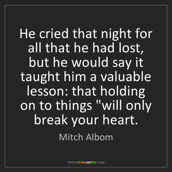 Mitch Albom: He cried that night for all that he had lost, but he...