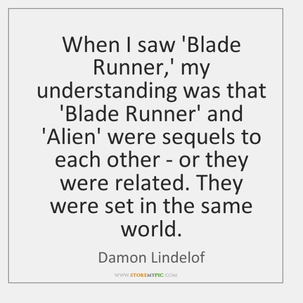 When I saw 'Blade Runner,' my understanding was that 'Blade Runner' ...