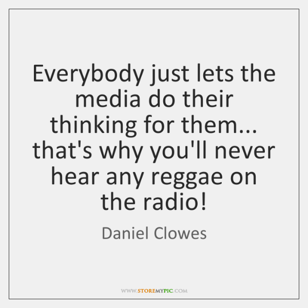 Everybody just lets the media do their thinking for them... that's why ...