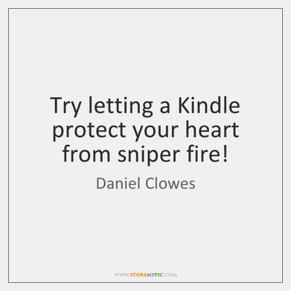 Try letting a Kindle protect your heart from sniper fire!