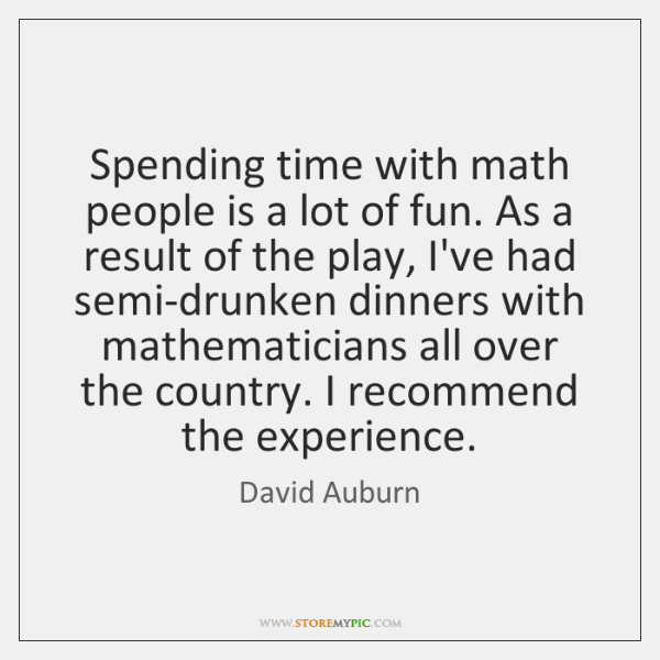 Spending time with math people is a lot of fun. As a ...