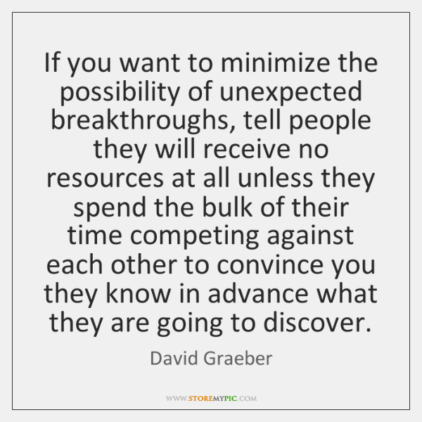 If you want to minimize the possibility of unexpected breakthroughs, tell people ...