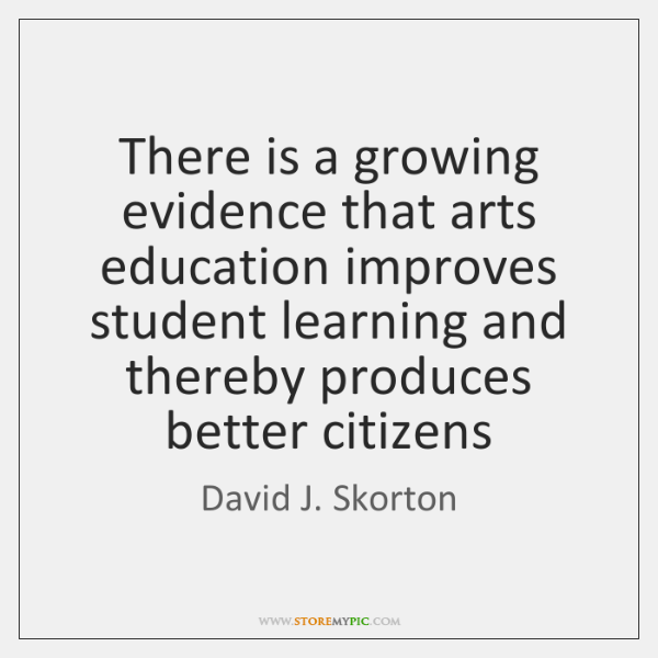 There is a growing evidence that arts education improves student learning and ...