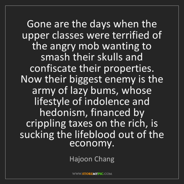 Hajoon Chang: Gone are the days when the upper classes were terrified...