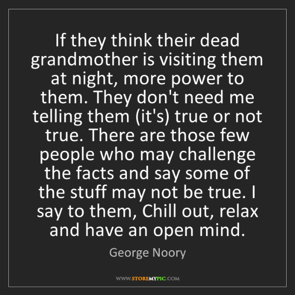 George Noory: If they think their dead grandmother is visiting them...