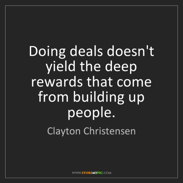 Clayton Christensen: Doing deals doesn't yield the deep rewards that come...