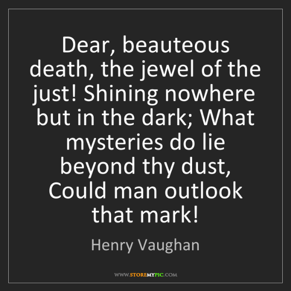 Henry Vaughan: Dear, beauteous death, the jewel of the just! Shining...