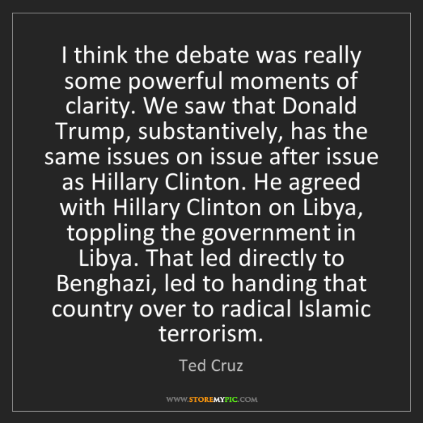 Ted Cruz: I think the debate was really some powerful moments of...