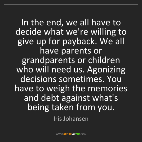 Iris Johansen: In the end, we all have to decide what we're willing...