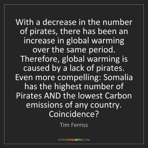 Tim Ferriss: With a decrease in the number of pirates, there has been...