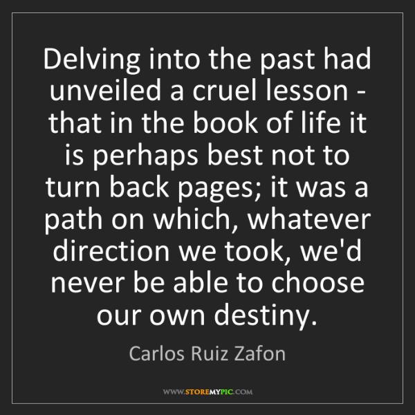 Carlos Ruiz Zafon: Delving into the past had unveiled a cruel lesson - that...