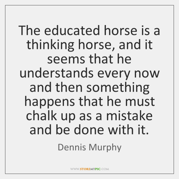 The educated horse is a thinking horse, and it seems that he ...